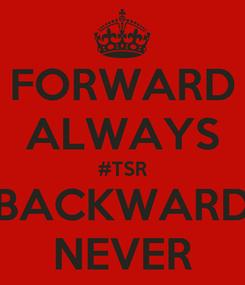 Poster: FORWARD ALWAYS #TSR BACKWARD NEVER