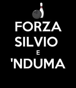 Poster: FORZA SILVIO  E 'NDUMA