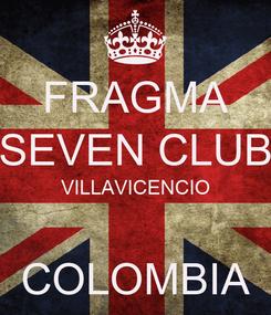Poster: FRAGMA SEVEN CLUB VILLAVICENCIO  COLOMBIA