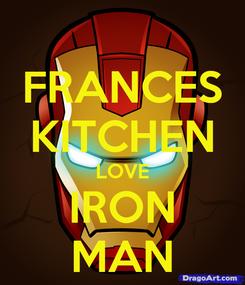 Poster: FRANCES KITCHEN LOVE IRON MAN