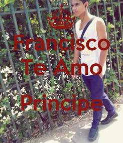 Poster: Francisco Te Amo  Principe