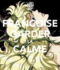 Poster: FRANCOISE GARDER LA CALME