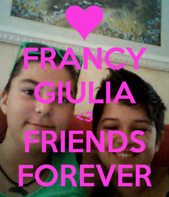Poster: FRANCY GIULIA <3 FRIENDS FOREVER