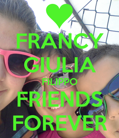 Poster: FRANCY GIULIA FILIPPO FRIENDS FOREVER