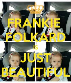 Poster: FRANKIE  FOLKARD IS JUST BEAUTIFUL