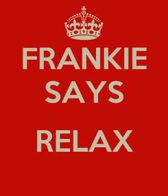 Poster: FRANKIE SAYS  RELAX