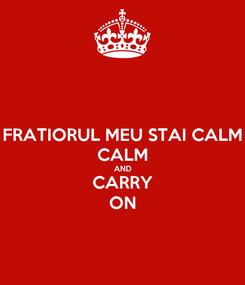 Poster: FRATIORUL MEU STAI CALM CALM AND CARRY ON