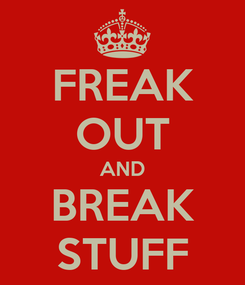 Poster: FREAK OUT AND BREAK STUFF