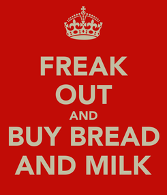 Poster: FREAK OUT AND BUY BREAD AND MILK