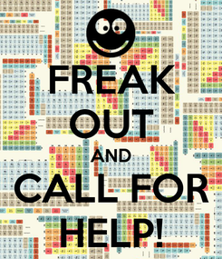 Poster: FREAK OUT AND CALL FOR HELP!