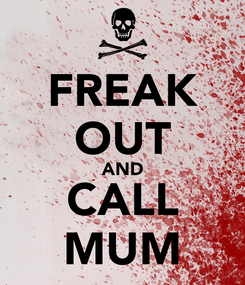 Poster: FREAK OUT AND CALL MUM