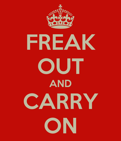 Poster: FREAK OUT AND CARRY ON