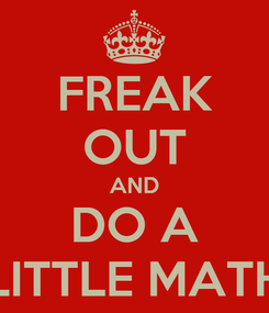 Poster: FREAK OUT AND DO A LITTLE MATH