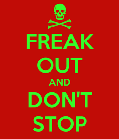 Poster: FREAK OUT AND DON'T STOP