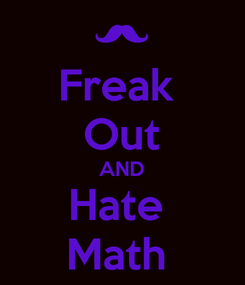 Poster: Freak  Out AND Hate  Math