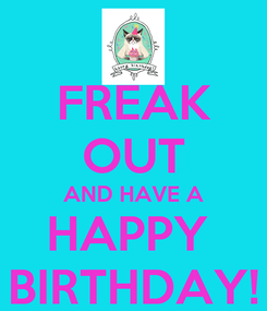 Poster: FREAK OUT AND HAVE A HAPPY  BIRTHDAY!