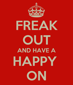 Poster: FREAK OUT AND HAVE A HAPPY  ON
