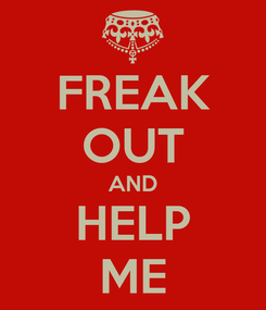 Poster: FREAK OUT AND HELP ME