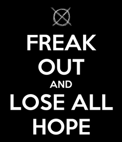 Poster: FREAK OUT AND LOSE ALL HOPE