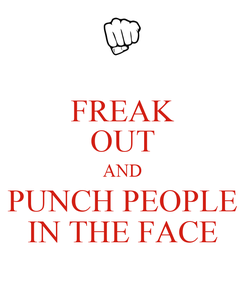 Poster: FREAK OUT AND PUNCH PEOPLE IN THE FACE