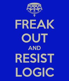 Poster: FREAK OUT AND RESIST LOGIC
