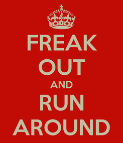 Poster: FREAK OUT AND RUN AROUND