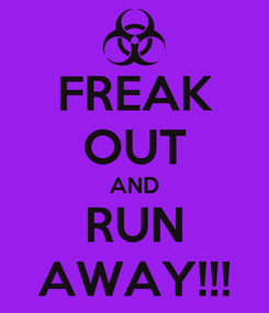 Poster: FREAK OUT AND RUN AWAY!!!