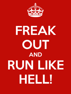 Poster: FREAK OUT AND RUN LIKE HELL!