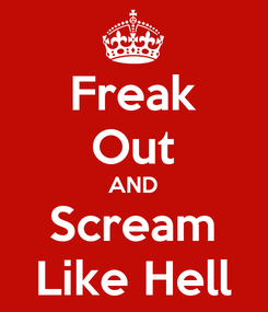Poster: Freak Out AND Scream Like Hell