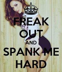 Poster: FREAK OUT AND SPANK ME HARD