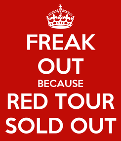 Poster: FREAK OUT BECAUSE RED TOUR SOLD OUT