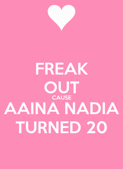 Poster: FREAK OUT CAUSE AAINA NADIA TURNED 20