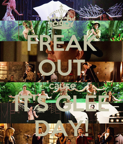 Poster: FREAK OUT 'cause IT'S GLEE DAY!