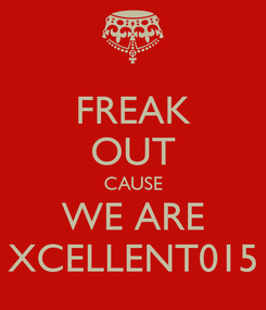 Poster: FREAK OUT CAUSE WE ARE XCELLENT015