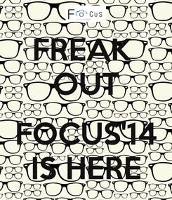 Poster: FREAK  OUT  FOCUS'14 IS HERE