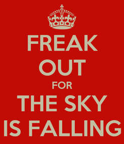 Poster: FREAK OUT FOR THE SKY IS FALLING