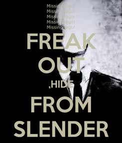 Poster: FREAK OUT ,HIDE FROM SLENDER