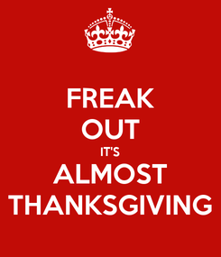 Poster: FREAK OUT IT'S ALMOST THANKSGIVING
