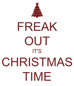 Poster: FREAK OUT IT'S CHRISTMAS TIME