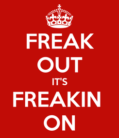 Poster: FREAK OUT IT'S FREAKIN  ON