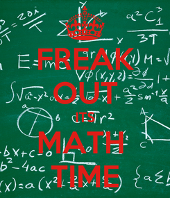 Poster: FREAK OUT ITS MATH  TIME
