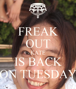 Poster: FREAK OUT KATE IS BACK ON TUESDAY