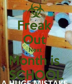 Poster: Freak  Out  Next  Month is  SCHOOL