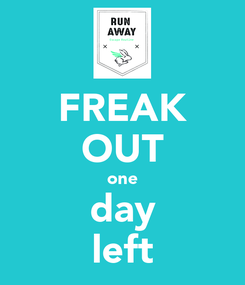 Poster: FREAK OUT one day left