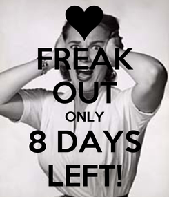 Poster: FREAK OUT ONLY 8 DAYS LEFT!