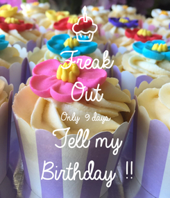 Poster: Freak  Out  Only 9 days Tell my Birthday !!
