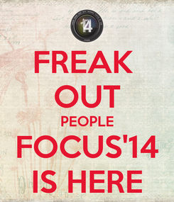 Poster: FREAK  OUT PEOPLE FOCUS'14 IS HERE