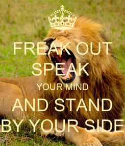 Poster: FREAK OUT SPEAK  YOUR MIND AND STAND BY YOUR SIDE