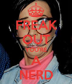 Poster: FREAK OUT YOU'RE A NERD