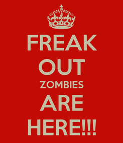 Poster: FREAK OUT ZOMBIES ARE HERE!!!